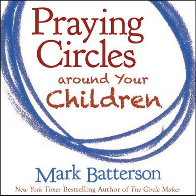 Praying Circles around Your Children Audiobook, by Mark Batterson