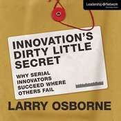 Innovations Dirty Little Secret: Why Serial Innovators Succeed Where Others Fail Audiobook, by Larry Osborne