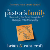 The Pastors Family: Shepherding Your Family through the Challenges of Pastoral Ministry, by Brian Croft, Cara Croft