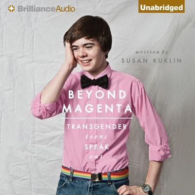 Beyond Magenta: Transgender Teens Speak Out Audiobook, by Susan Kuklin