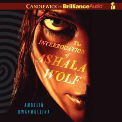 The Interrogation of Ashala Wolf Audiobook, by Ambelin Kwaymullina