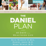 The Daniel Plan: 40 Days to a Healthier Life Audiobook, by Rick Warren, Rick Warren, D.Min., Daniel Amen, Mark Hyman, Daniel Amen, M.D., Mark Hyman, M.D., Daniel G. Amen