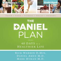 The Daniel Plan: 40 Days to a Healthier Life Audiobook, by Rick Warren, Mark Hyman, M.D., Rick Warren, D.Min., Daniel Amen, M.D., Daniel G. Amen