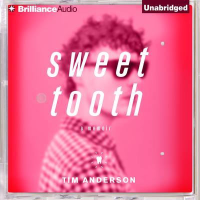 Sweet Tooth: A Memoir Audiobook, by Tim Anderson