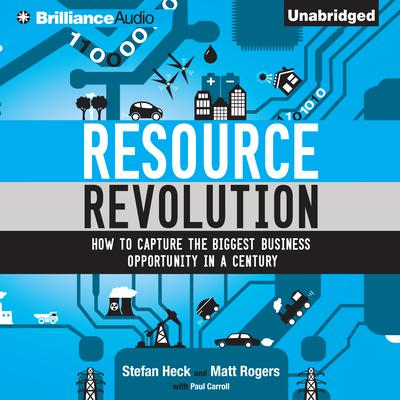 Resource Revolution: How to Capture the Biggest Business Opportunity in a Century Audiobook, by Stefan Heck