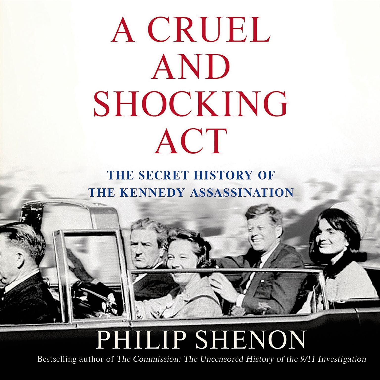 Printable A Cruel and Shocking Act: The Secret History of the Kennedy Assassination Audiobook Cover Art