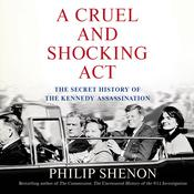 A Cruel and Shocking Act, by Philip Shenon