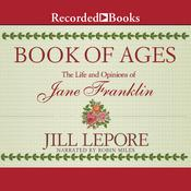 Book of Ages: The Life and Opinions of Jane Franklin, by Jill Lepore