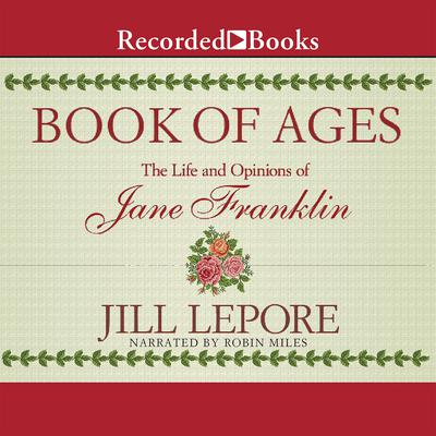 Book of Ages: The Life and Opinions of Jane Franklin Audiobook, by Jill Lepore