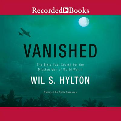 Vanished: The Sixty-Year Search for the Missing Men of World War II Audiobook, by Wil S. Hylton
