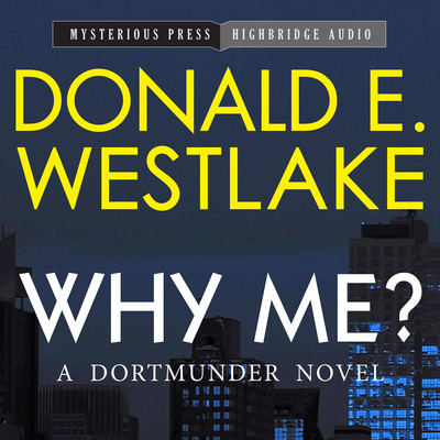 Why Me?: A Dortmunder Novel Audiobook, by Donald E. Westlake