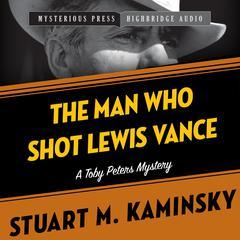 The Man Who Shot Lewis Vance: A Toby Peters Mystery Audiobook, by Stuart Kaminsky, Stuart M. Kaminsky