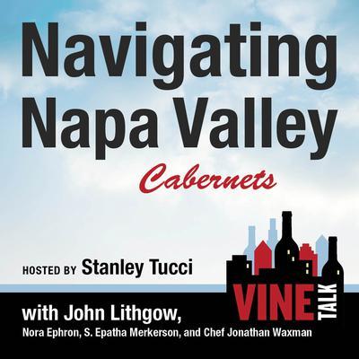 Navigating Napa Valley Cabernets: Vine Talk Episode 101 Audiobook, by