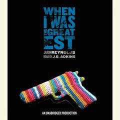 When I Was the Greatest Audiobook, by Jason Reynolds