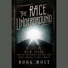 The Race Underground: Boston, New York, and the Incredible Rivalry That Built Americas First Subway Audiobook, by Doug Most
