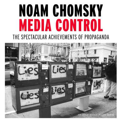 Media Control: The Spectacular Achievements of Propaganda Audiobook, by Noam Chomsky