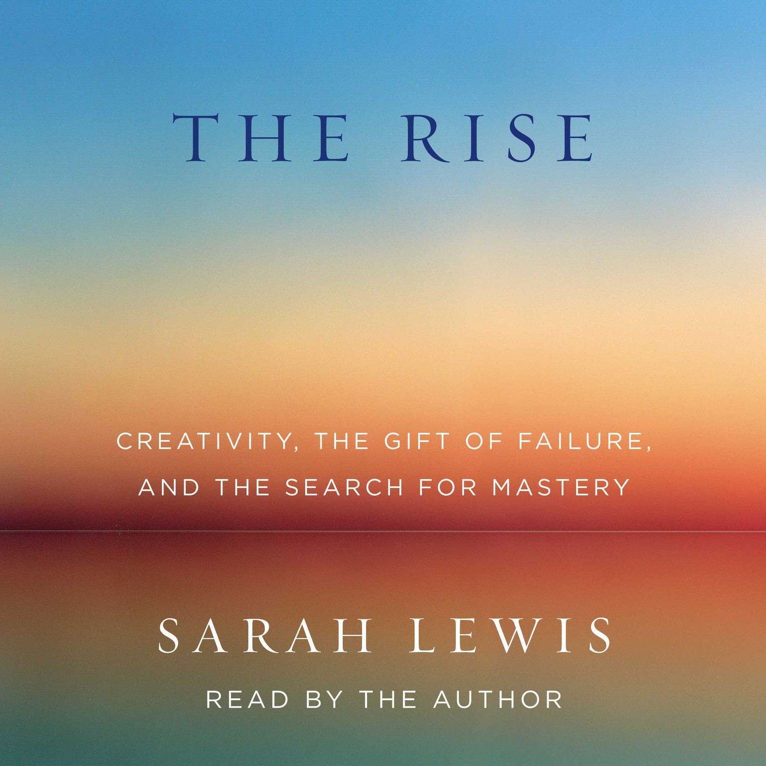Printable The Rise: Creativity, the Gift of Failure, and the Search for Mastery Audiobook Cover Art