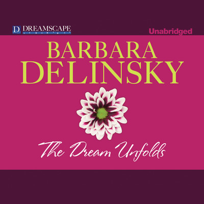 The Dream Unfolds Audiobook, by Barbara Delinsky