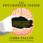 The Psychopath Inside: A Neuroscientist's Personal Journey into the Dark Side of the Brain Audiobook, by James Fallon