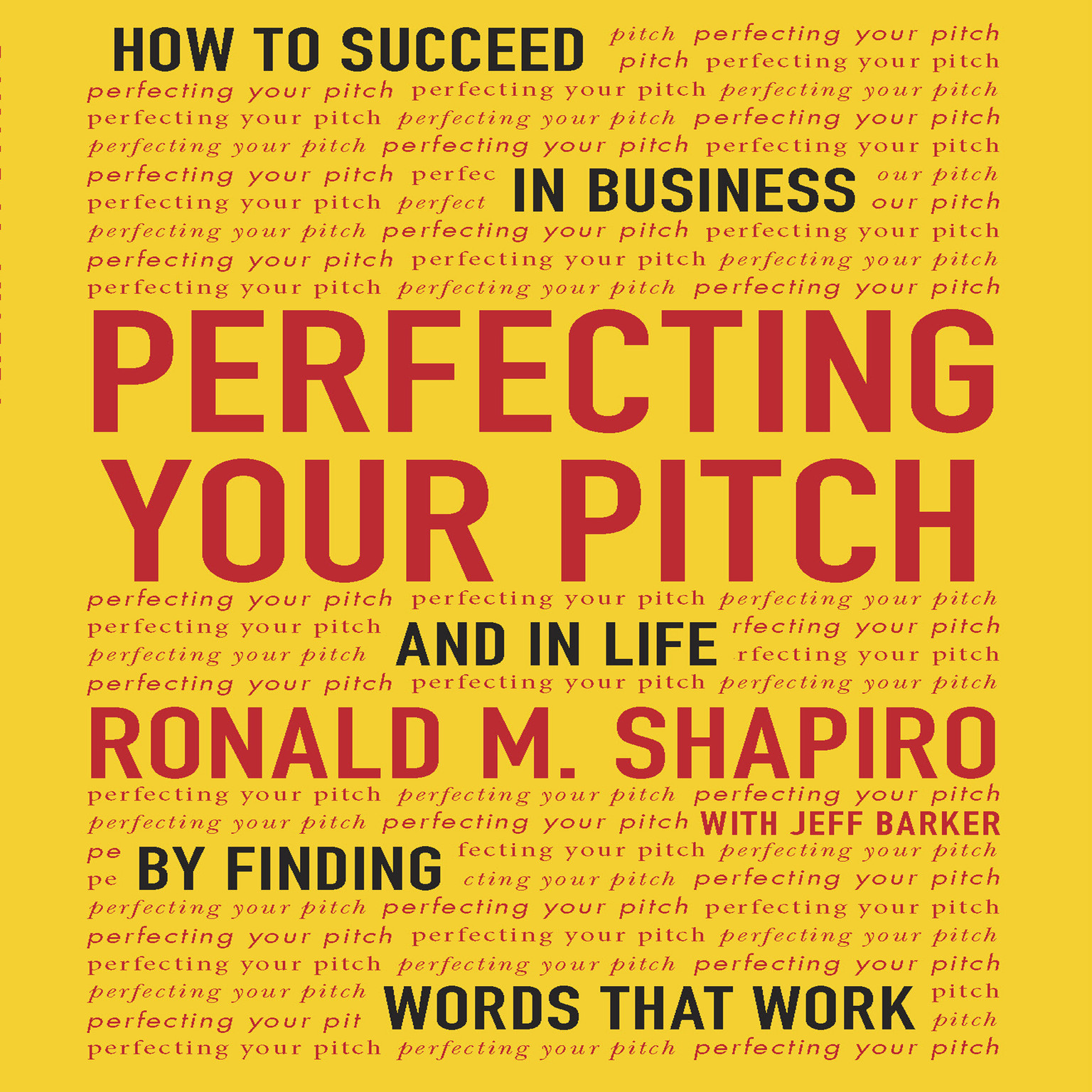 Printable Perfecting Your Pitch: How to Succeed in Business and Life by Finding Words That Work Audiobook Cover Art