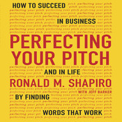 Perfecting Your Pitch: How to Succeed in Business and Life by Finding Words That Work Audiobook, by Ronald M. Shapiro