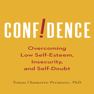 Confidence: Overcoming Low Self-Esteem, Insecurity, and Self-Doubt Audiobook, by Tomas Chamorro-Premuzic