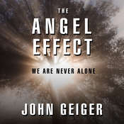 The Angel Effect: The Powerful Force That Ensures We Are Never Alone, by John Geiger