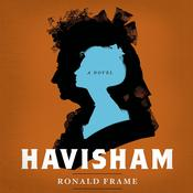 Havisham: A Novel Inspired by Dickens's Great Expectations, by Ronald Frame