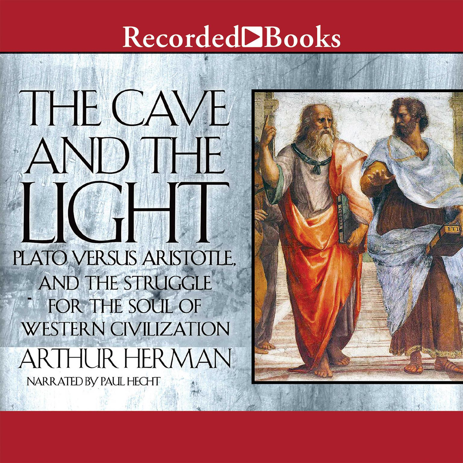 Printable The Cave and the Light: Plato Versus Aristotle, and the Struggle for the Soul of Western Civilization Audiobook Cover Art