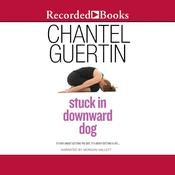 Stuck in Downward Dog Audiobook, by Chantel Guertin