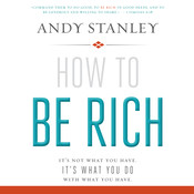 How to Be Rich: It's Not What You Have. It's What You Do with What You Have., by Andy Stanley