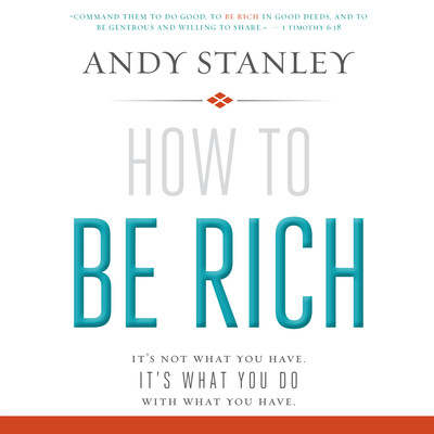 How to Be Rich: Its Not What You Have. Its What You Do With What You Have. Audiobook, by Andy Stanley