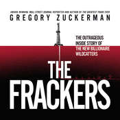 The Frackers: The Outrageous Inside Story of the New Billionaire Wildcatters Audiobook, by Gregory Zuckerman