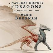 A Natural History of Dragons: A Memoir by Lady Trent, by Marie Brennan