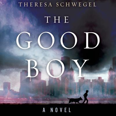 The Good Boy: A Novel Audiobook, by Theresa Schwegel