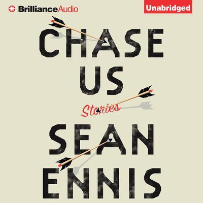 Chase Us: Stories Audiobook, by Sean Ennis