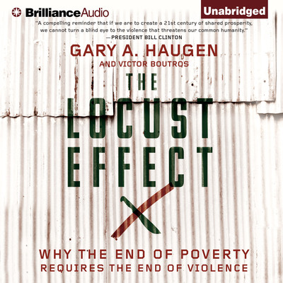 The Locust Effect: Why the End of Poverty Requires the End of Violence Audiobook, by Gary A. Haugen