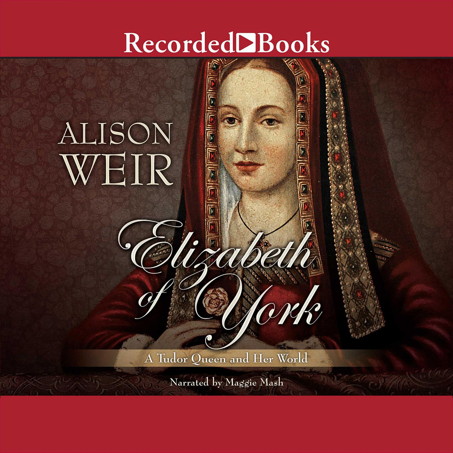 Printable Elizabeth of York: A Tudor Queen and Her World Audiobook Cover Art