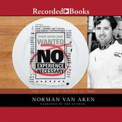 No Experience Necessary: The Culinary Odyssey of Chef Norman Van Aken, by Norman Van Aken