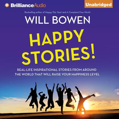 Happy Stories!: Real-Life Inspirational Stories from Around the World That Will Raise Your Happiness Level Audiobook, by Will Bowen