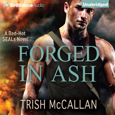 Forged in Ash: A Red-Hot SEALs Novel Audiobook, by Trish McCallan