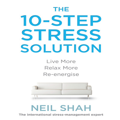 The 10-Step Stress Solution: Live More, Relax More, Re-energize Audiobook, by