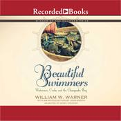 Beautiful Swimmers: Watermen, Crabs, and the Chesapeake Bay Audiobook, by William W. Warner