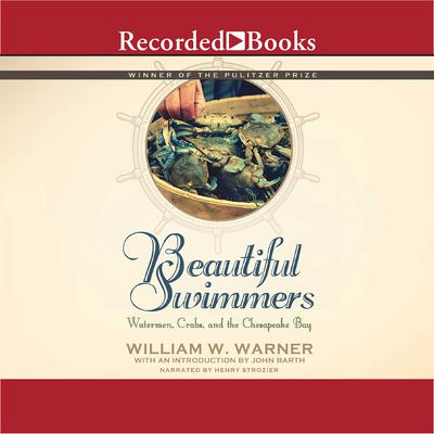 Beautiful Swimmers: Watermen, Crabs and the Chesapeake Bay Audiobook, by William W. Warner