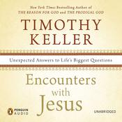 Encounters with Jesus: Unexpected Answers to Lifes Biggest Questions, by Timothy Kelle