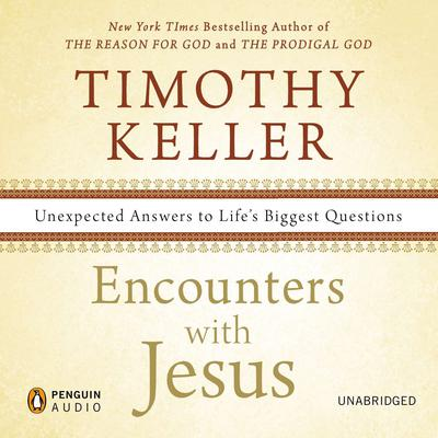 Encounters with Jesus: Unexpected Answers to Lifes Biggest Questions Audiobook, by Timothy Keller
