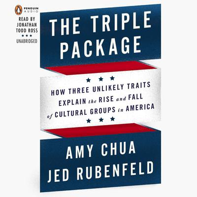 The Triple Package: Why Groups Rise and Fall in America Audiobook, by Amy Chua