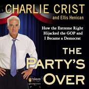 The Partys Over: How the Extreme Right Hijacked the GOP and I Became a Democrat Audiobook, by Charlie Crist, Ellis Henican