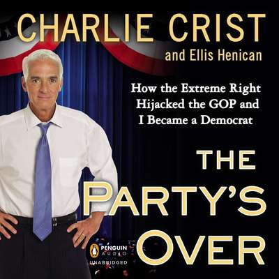 The Partys Over: How the Extreme Right Hijacked the GOP and I Became a Democrat Audiobook, by Charlie Crist