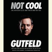 Not Cool: The Hipster Elite and Their War on You, by Greg Gutfeld
